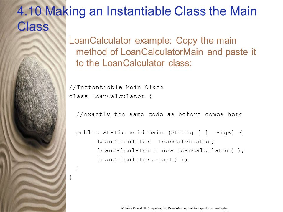 ©TheMcGraw-Hill Companies, Inc. Permission required for reproduction or display. 4.10 Making an Instantiable Class the Main Class LoanCalculator examp
