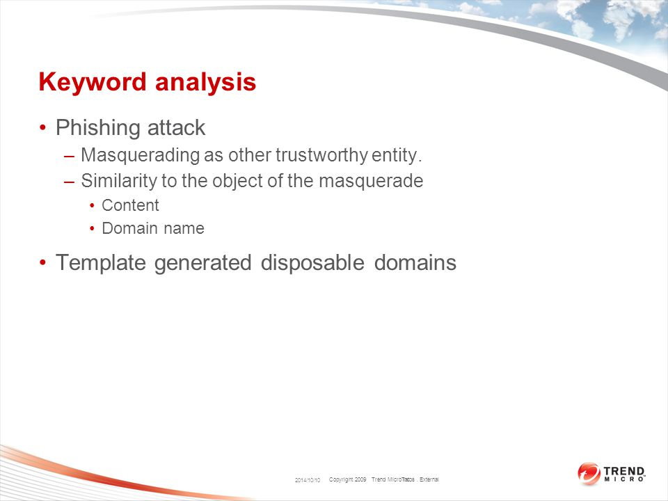 Copyright 2009 Trend Micro Inc. Keyword analysis Phishing attack –Masquerading as other trustworthy entity. –Similarity to the object of the masquerad