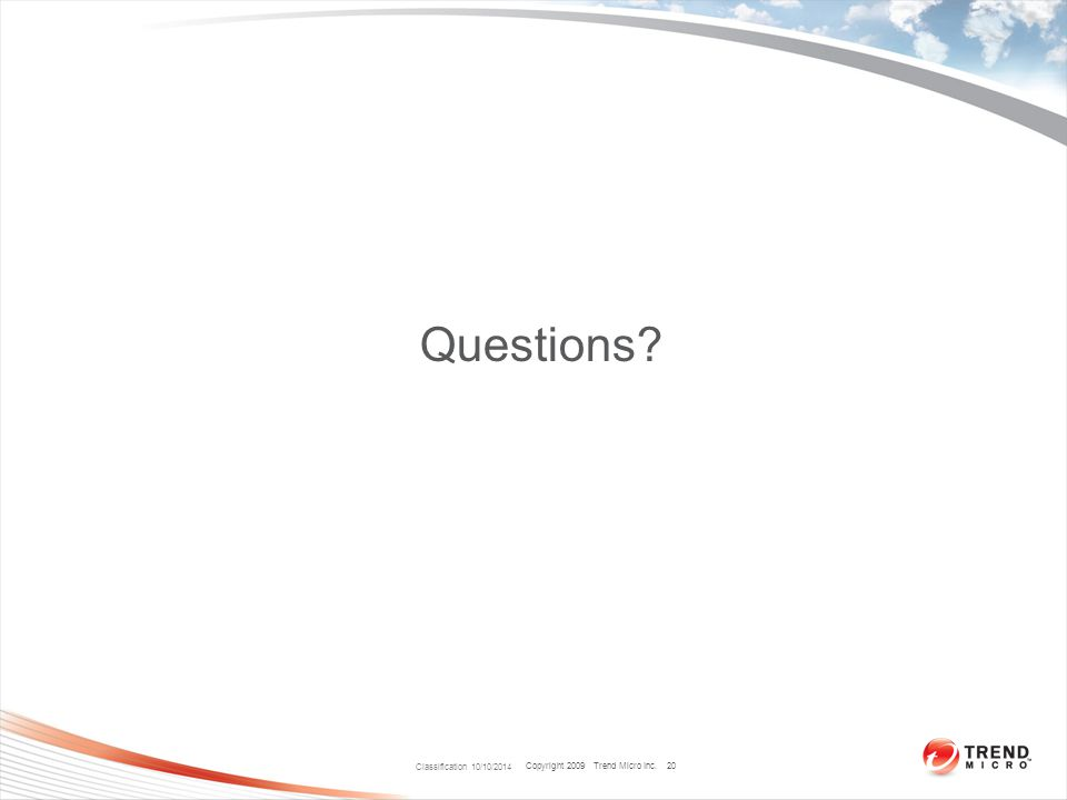 Copyright 2009 Trend Micro Inc. Questions? Classification 10/10/2014 20