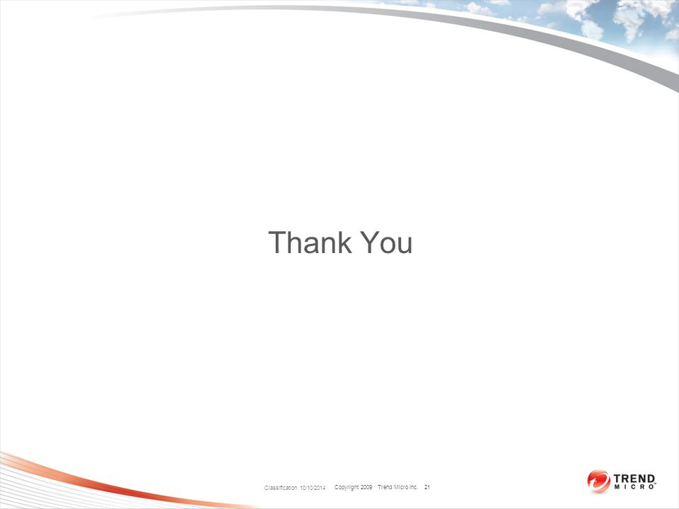 Copyright 2009 Trend Micro Inc. Thank You Classification 10/10/2014 21