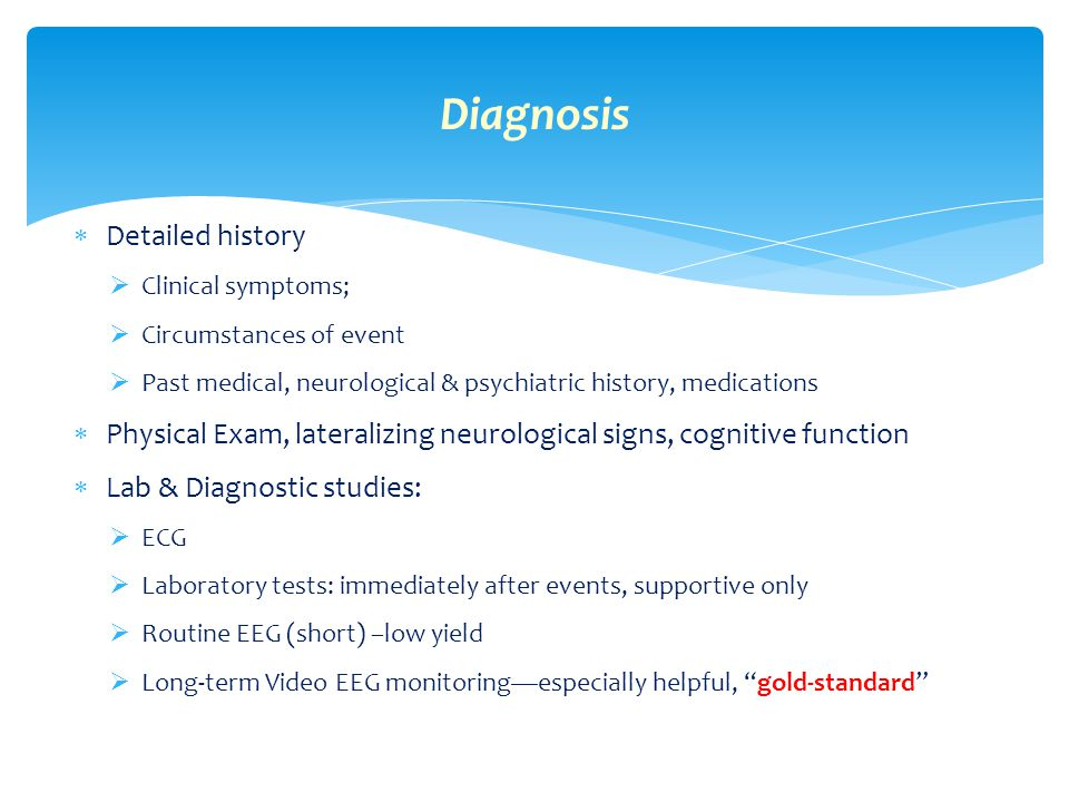  Detailed history  Clinical symptoms;  Circumstances of event  Past medical, neurological & psychiatric history, medications  Physical Exam, late