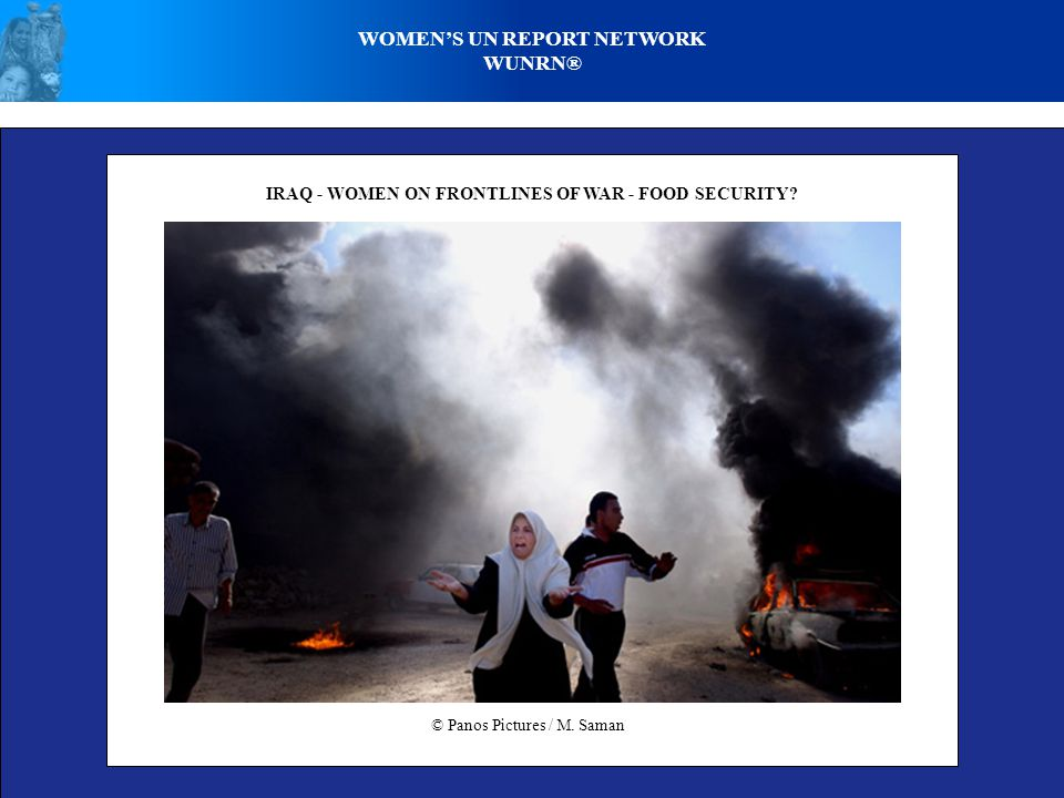 WOMEN'S UN REPORT NETWORK WUNRN® IRAQ - WOMEN ON FRONTLINES OF WAR - FOOD SECURITY? © Panos Pictures / M. Saman