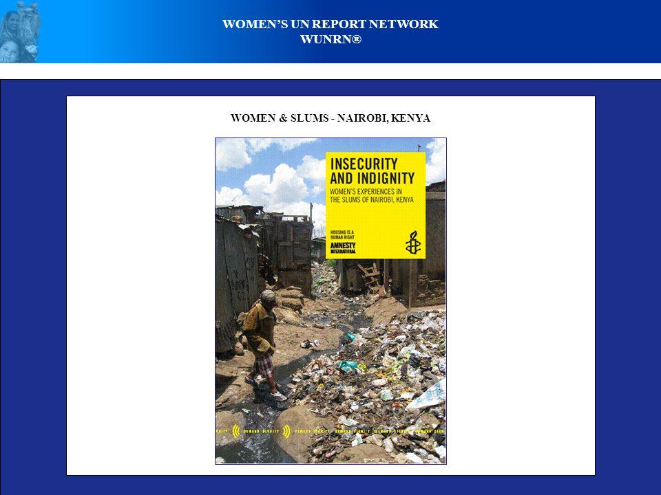 WOMEN'S UN REPORT NETWORK WUNRN® WOMEN & SLUMS - NAIROBI, KENYA