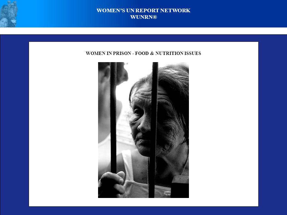 WOMEN'S UN REPORT NETWORK WUNRN® WOMEN IN PRISON - FOOD & NUTRITION ISSUES