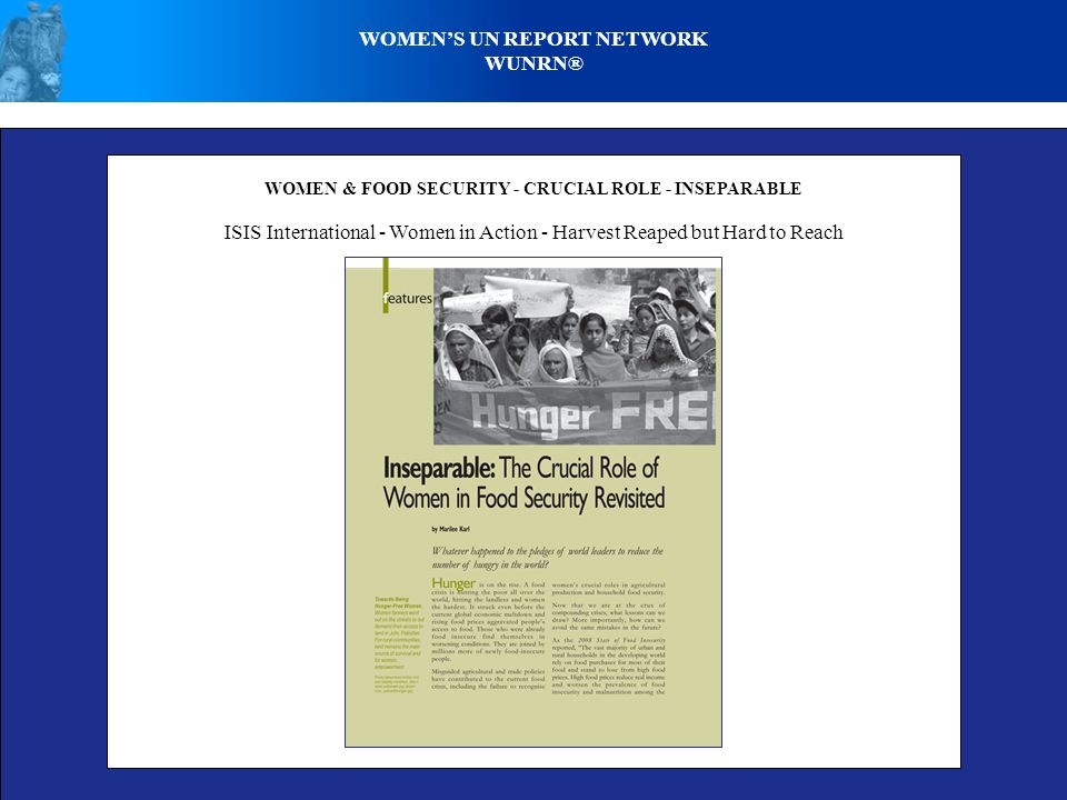 WOMEN'S UN REPORT NETWORK WUNRN® WOMEN & FOOD SECURITY - CRUCIAL ROLE - INSEPARABLE ISIS International - Women in Action - Harvest Reaped but Hard to Reach