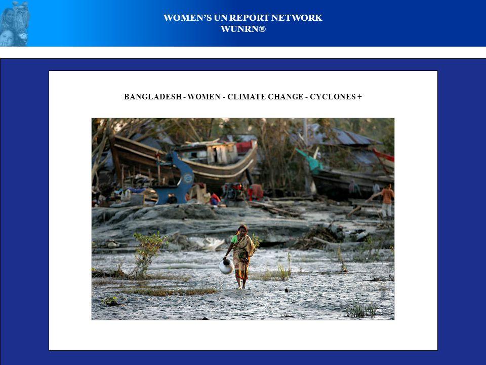 WOMEN'S UN REPORT NETWORK WUNRN® BANGLADESH - WOMEN - CLIMATE CHANGE - CYCLONES +