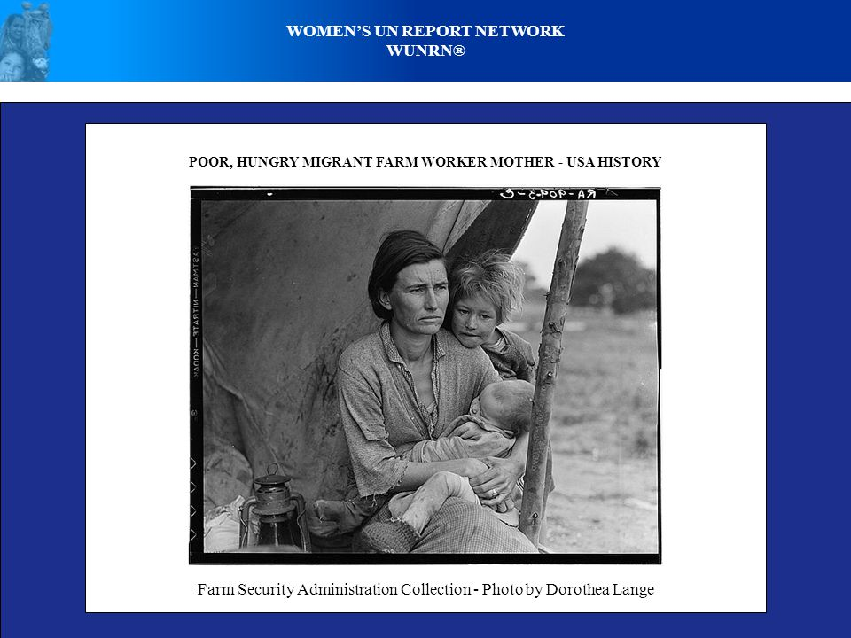 WOMEN'S UN REPORT NETWORK WUNRN® POOR, HUNGRY MIGRANT FARM WORKER MOTHER - USA HISTORY Farm Security Administration Collection - Photo by Dorothea Lange
