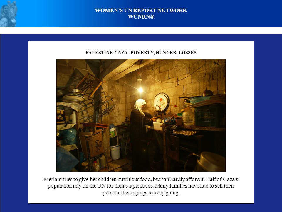 WOMEN'S UN REPORT NETWORK WUNRN® PALESTINE-GAZA - POVERTY, HUNGER, LOSSES Meriam tries to give her children nutritious food, but can hardly afford it.