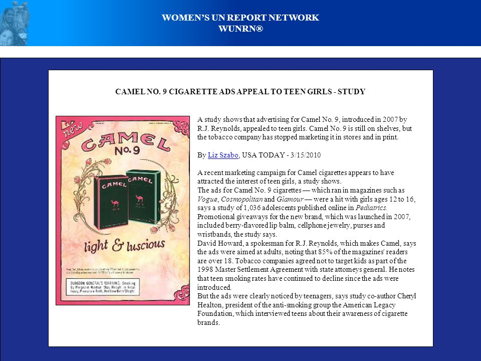 WOMEN'S UN REPORT NETWORK WUNRN® CAMEL NO. 9 CIGARETTE ADS APPEAL TO TEEN GIRLS - STUDY A study shows that advertising for Camel No. 9, introduced in