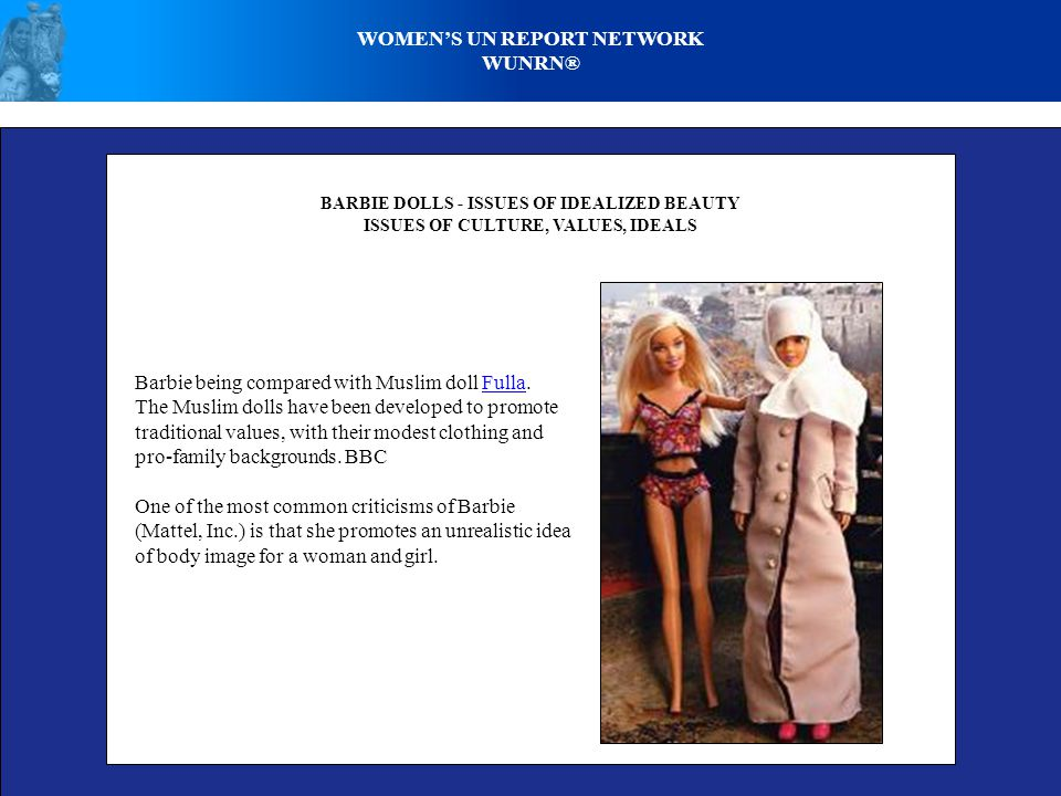 WOMEN'S UN REPORT NETWORK WUNRN® BARBIE DOLLS - ISSUES OF IDEALIZED BEAUTY ISSUES OF CULTURE, VALUES, IDEALS Barbie being compared with Muslim doll Fu