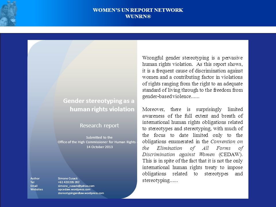 WOMEN'S UN REPORT NETWORK WUNRN® Wrongful gender stereotyping is a pervasive human rights violation. As this report shows, it is a frequent cause of d