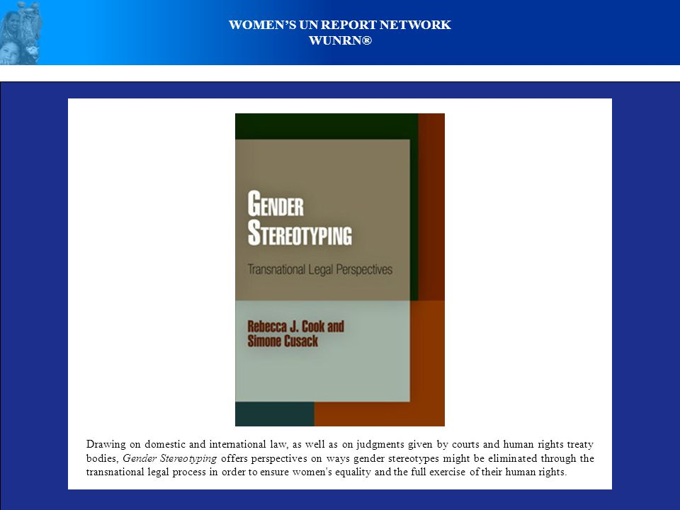 WOMEN'S UN REPORT NETWORK WUNRN® Drawing on domestic and international law, as well as on judgments given by courts and human rights treaty bodies, Ge