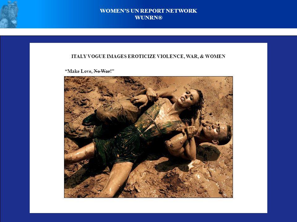 "WOMEN'S UN REPORT NETWORK WUNRN® ITALY VOGUE IMAGES EROTICIZE VIOLENCE, WAR, & WOMEN ""Make Love, No War!"