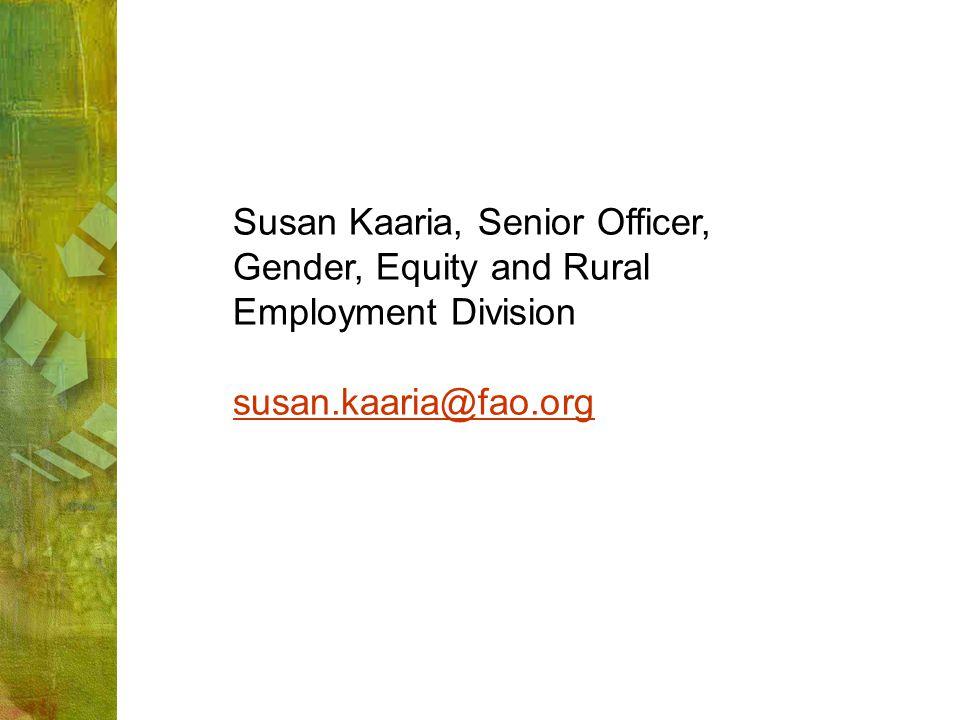 Susan Kaaria, Senior Officer, Gender, Equity and Rural Employment Division susan.kaaria@fao.org