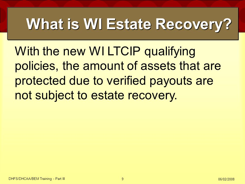 06/02/2008 DHFS/DHCAA/BEM Training - Part III 9 With the new WI LTCIP qualifying policies, the amount of assets that are protected due to verified pay