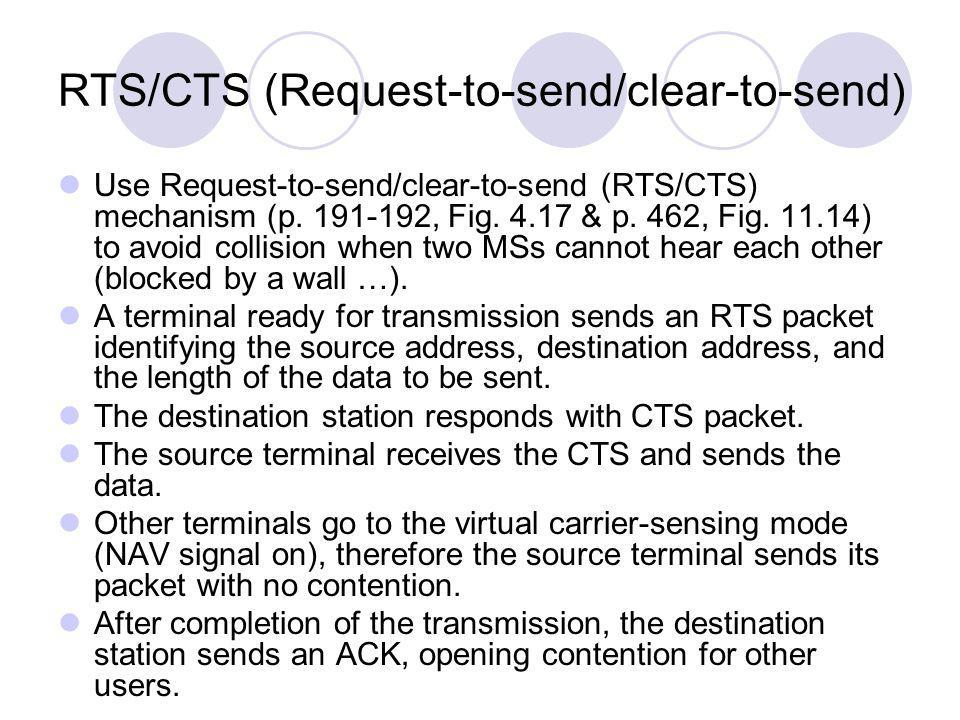 RTS/CTS (Request-to-send/clear-to-send) Use Request-to-send/clear-to-send (RTS/CTS) mechanism (p. 191-192, Fig. 4.17 & p. 462, Fig. 11.14) to avoid co