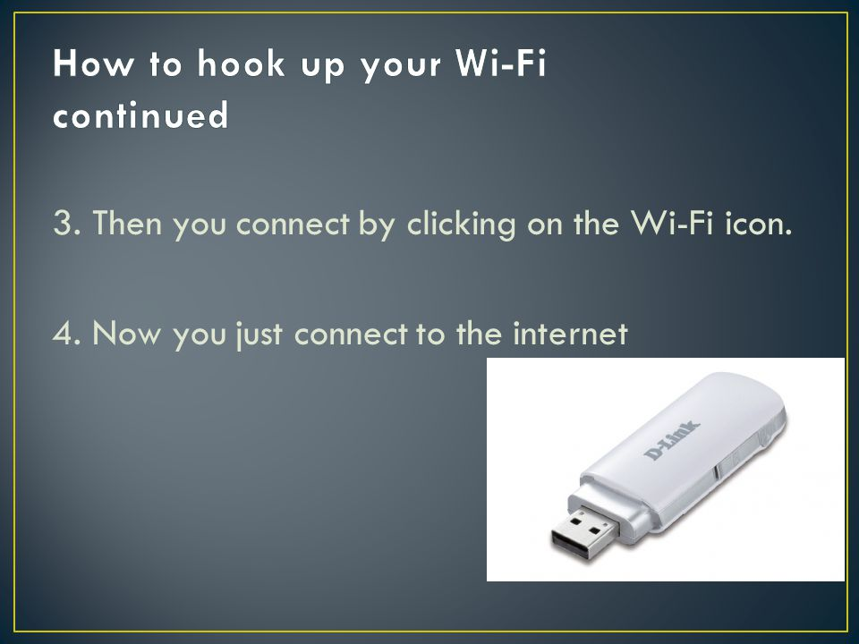 3. Then you connect by clicking on the Wi-Fi icon. 4. Now you just connect to the internet