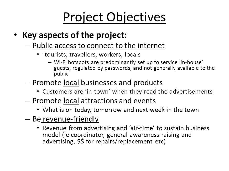Project Objectives Key aspects of the project: – Public access to connect to the internet -tourists, travellers, workers, locals – Wi-Fi hotspots are
