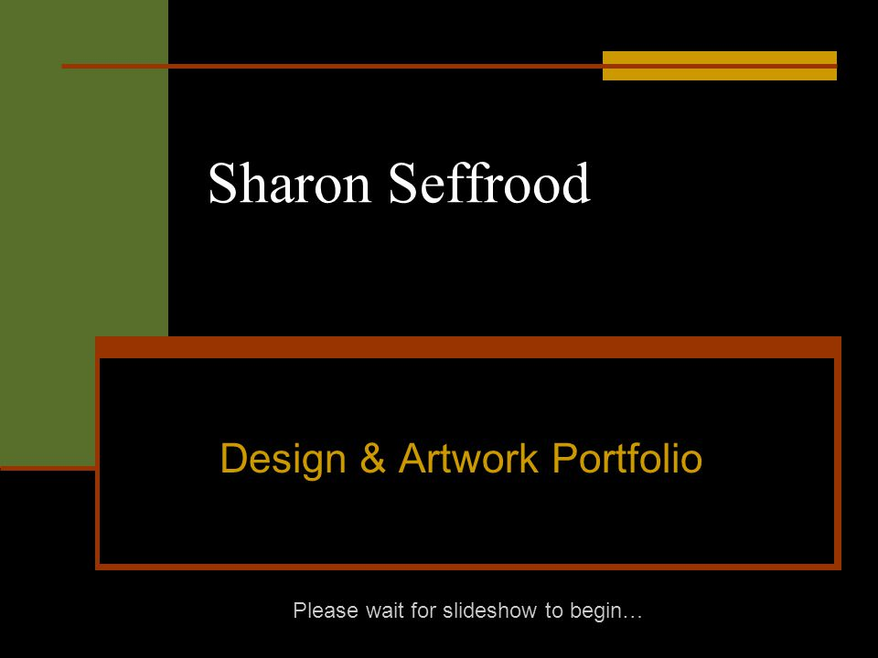 Sharon Seffrood Design & Artwork Portfolio Please wait for slideshow to begin…