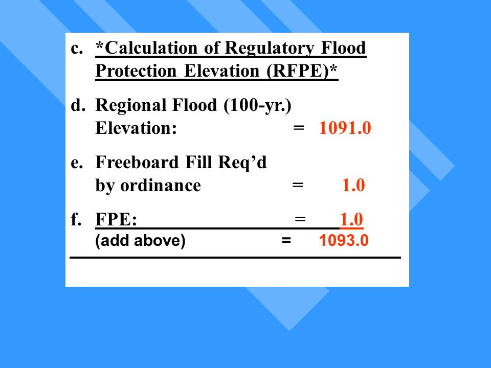 c.*Calculation of Regulatory Flood Protection Elevation (RFPE)* d.Regional Flood (100-yr.) Elevation: = 1091.0 e.Freeboard Fill Req'd by ordinance = 1