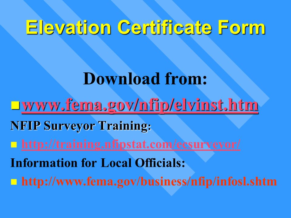 Elevation Certificate Form Download from: www.fema.gov/nfip/elvinst.htm www.fema.gov/nfip/elvinst.htm www.fema.gov/nfip/elvinst.htm NFIP Surveyor Trai