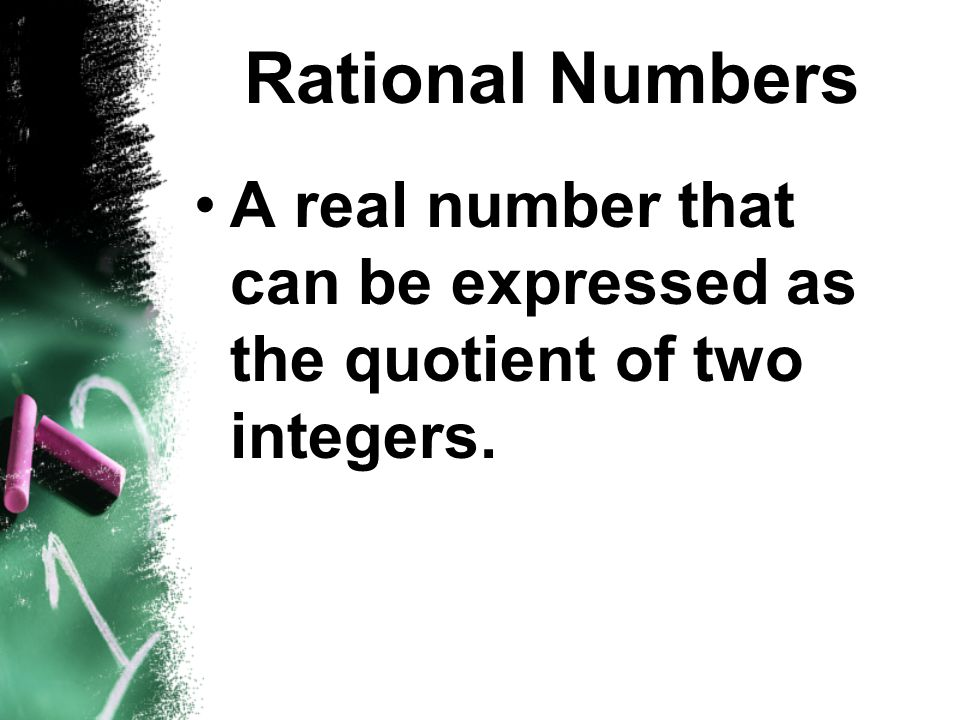 Forms of Rational Numbers Any common fraction can be written as a decimal by dividing the numerator by the denominator.