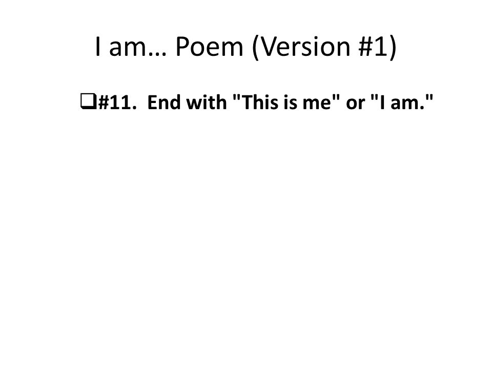 I am… Poem (Version #1)  #11. End with