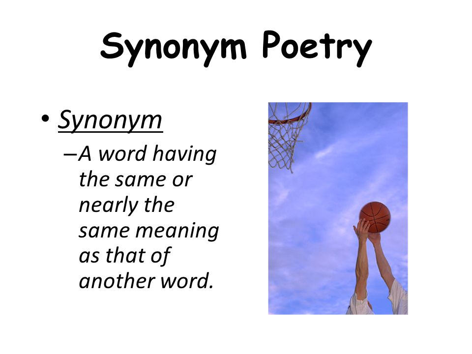 Synonym Poetry Synonym – A word having the same or nearly the same meaning as that of another word.