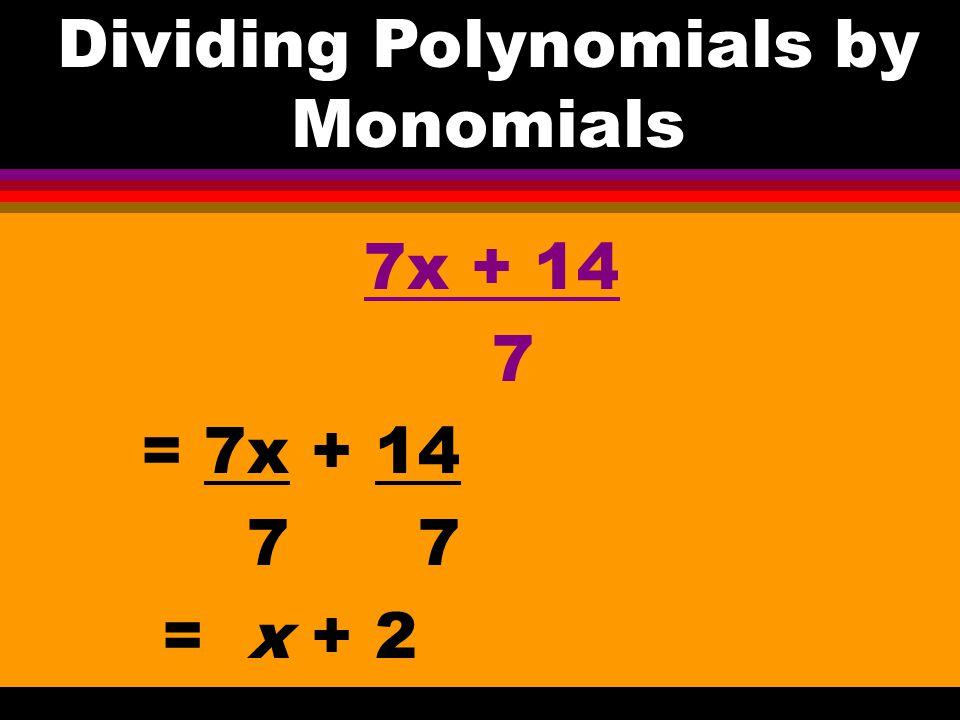 5m + 35 5 = 5(m+ 7)÷5 = m + 7 Dividing Polynomials by Monomials