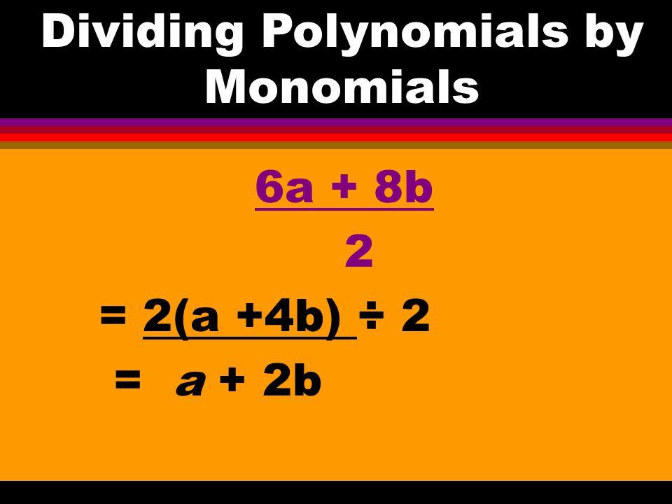 7x + 14 7 = 7x + 14 7 7 = x + 2 Dividing Polynomials by Monomials
