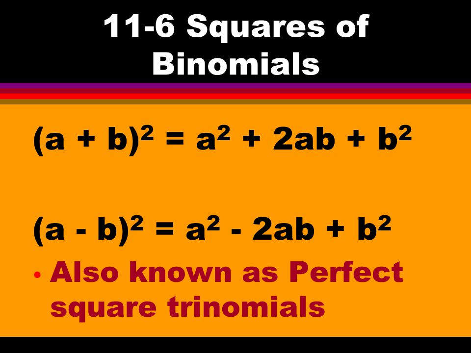11-6 Difference of Squares (a + b)(a – b)= a 2 - b 2 (x + 5) (x – 5) = x 2 - 25