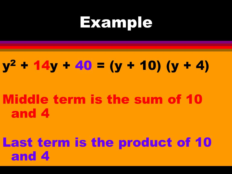 Factoring Pattern for x 2 + bx + c, c positive x 2 + 8x + 15 = (x + 3) (x + 5) Middle term is the sum of 3 and 5 Last term is the product of 3 and 5