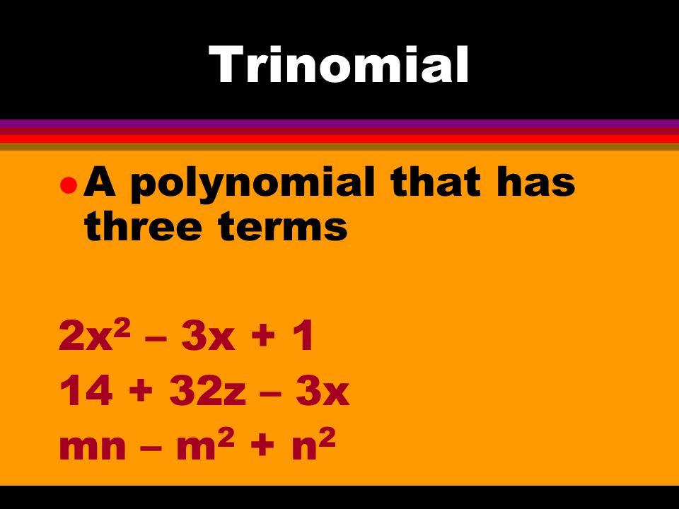 Binomial l A polynomial that has two terms 2x + 3 4x – 3y 3xy – 14 613 + 39z
