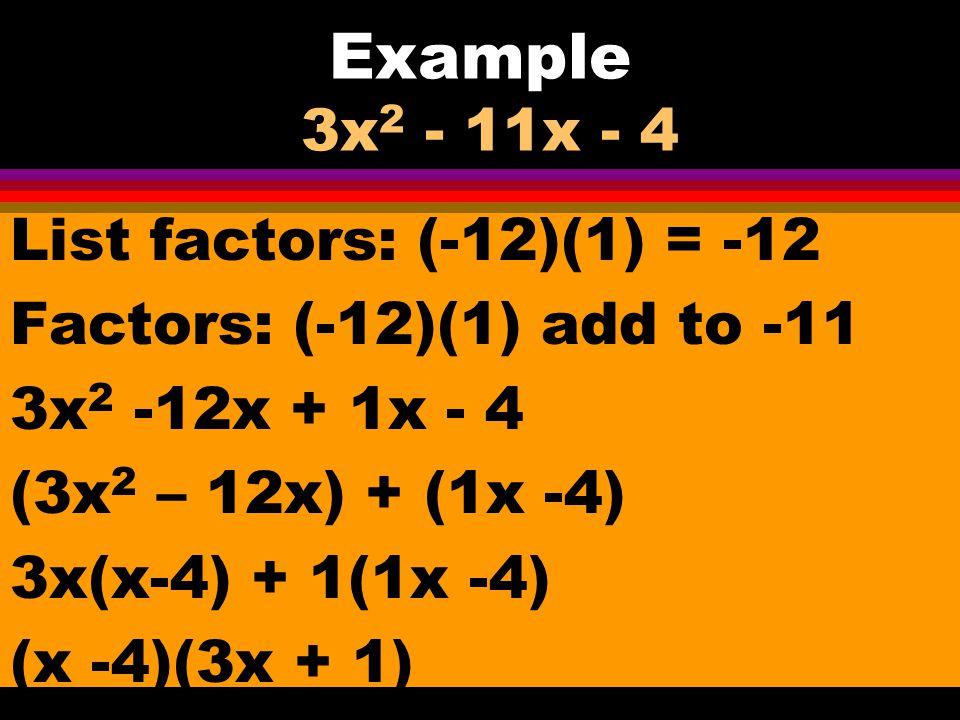 Example 14x 2 - 17x + 5 List factors: (14)(5) = 70 Factors: (-7)(-10) add to -17 14x 2 -7x – 10x + 5 (14x 2 – 7x) + (-10x +5) 7x(2x-1)- 5(2x -1) (7x -5)(2x – 1)