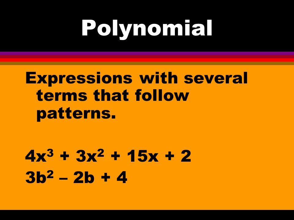 Trinomial l A polynomial that has three terms 2x 2 – 3x + 1 14 + 32z – 3x mn – m 2 + n 2
