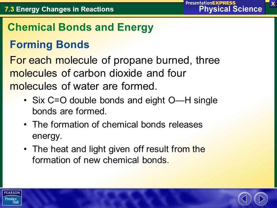 7.3 Energy Changes in Reactions Forming Bonds For each molecule of propane burned, three molecules of carbon dioxide and four molecules of water are f