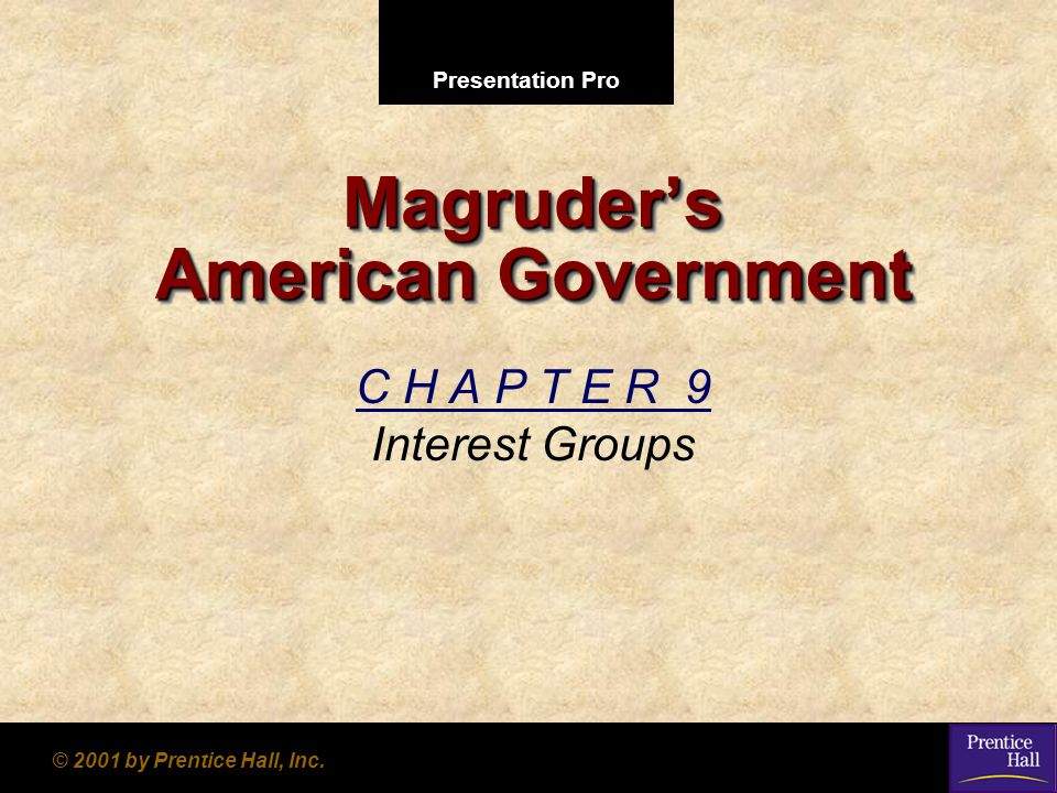 Presentation Pro © 2001 by Prentice Hall, Inc. Magruder's American Government C H A P T E R 9 Interest Groups