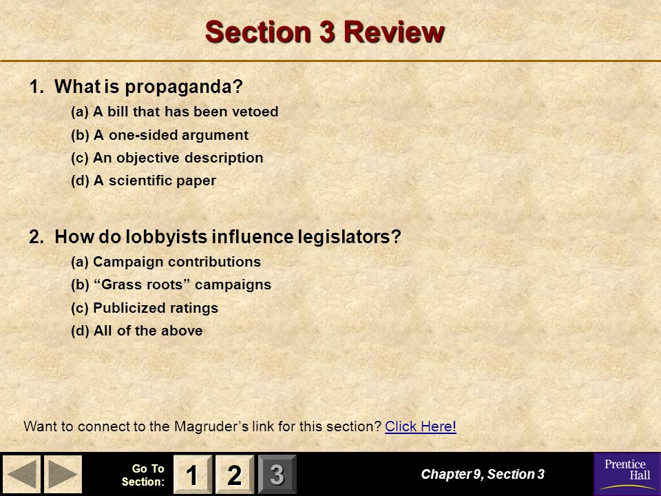 123 Go To Section: Section 3 Review 1. What is propaganda? (a) A bill that has been vetoed (b) A one-sided argument (c) An objective description (d) A