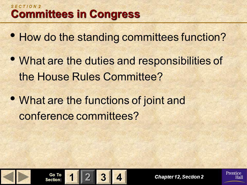 123 Go To Section: 4 Committees in Congress S E C T I O N 2 Committees in Congress How do the standing committees function? What are the duties and re