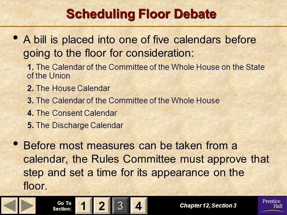 123 Go To Section: 4 Scheduling Floor Debate Chapter 12, Section 3 2222 4444 1111 A bill is placed into one of five calendars before going to the floo
