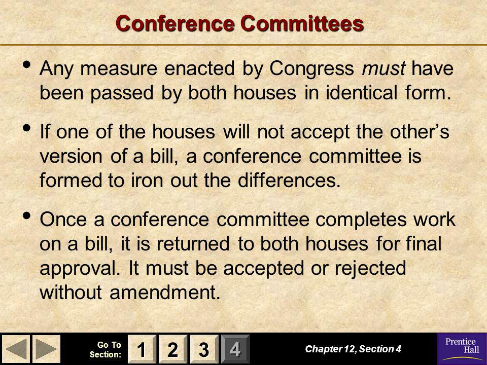 123 Go To Section: 4 Conference Committees Any measure enacted by Congress must have been passed by both houses in identical form. If one of the house