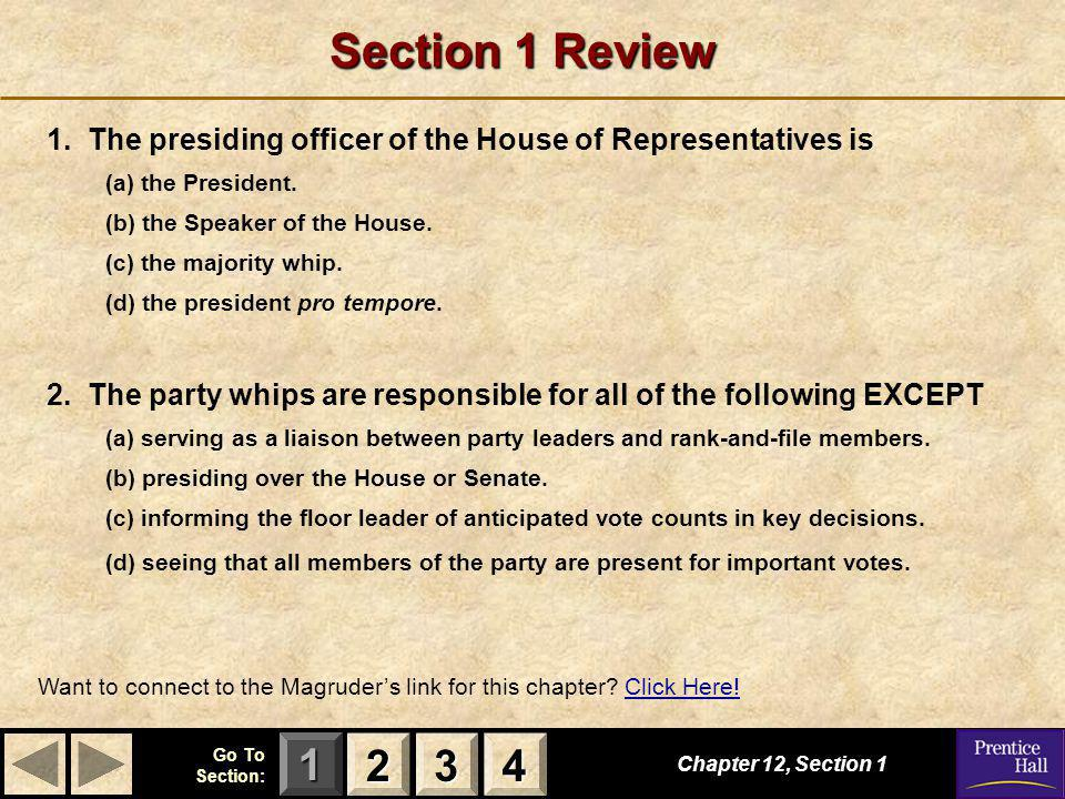 123 Go To Section: 4 Section 1 Review 1. The presiding officer of the House of Representatives is (a) the President. (b) the Speaker of the House. (c)