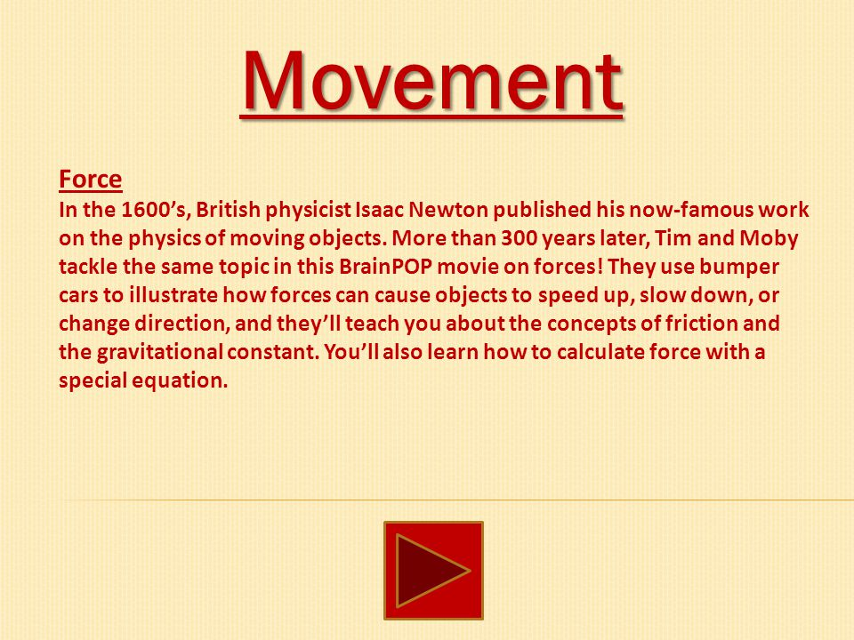 Movement Force In the 1600's, British physicist Isaac Newton published his now-famous work on the physics of moving objects. More than 300 years later