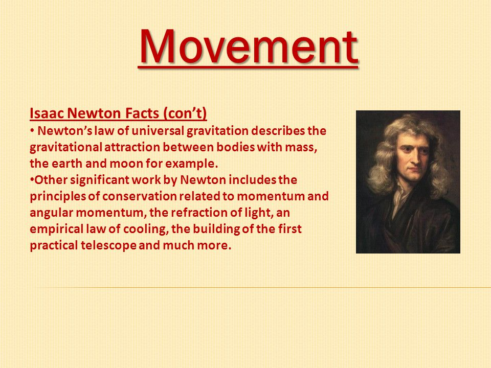 Movement Isaac Newton Facts (con't) Newton's law of universal gravitation describes the gravitational attraction between bodies with mass, the earth a