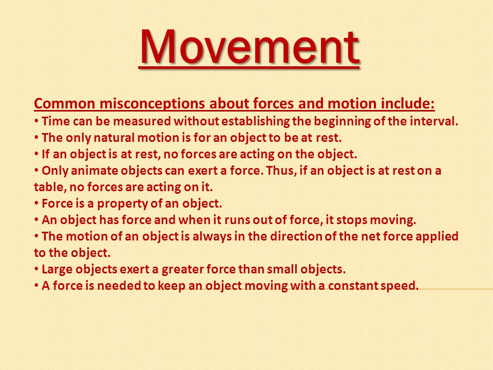 Movement Common misconceptions about forces and motion include: Time can be measured without establishing the beginning of the interval. The only natu