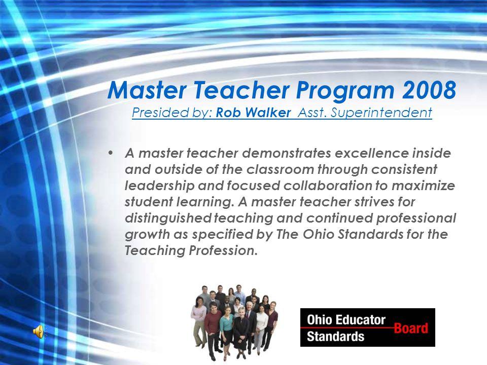 Master Teacher Program 2008 Presided by: Rob Walker Asst.