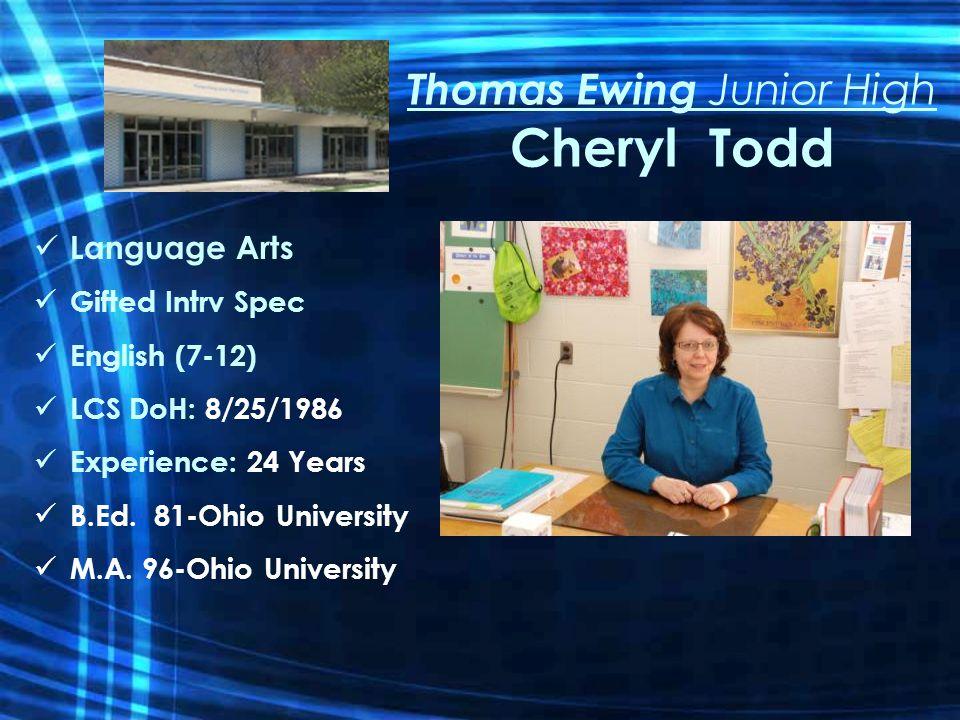 Thomas Ewing Junior High Cheryl Todd Language Arts Gifted Intrv Spec English (7-12) LCS DoH: 8/25/1986 Experience: 24 Years B.Ed.