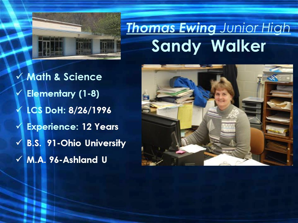 Thomas Ewing Junior High Sandy Walker Math & Science Elementary (1-8) LCS DoH: 8/26/1996 Experience: 12 Years B.S.