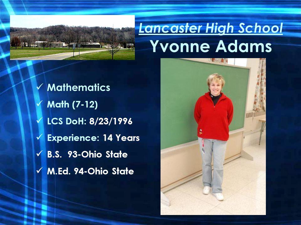 Lancaster High School Yvonne Adams Mathematics Math (7-12) LCS DoH: 8/23/1996 Experience: 14 Years B.S.