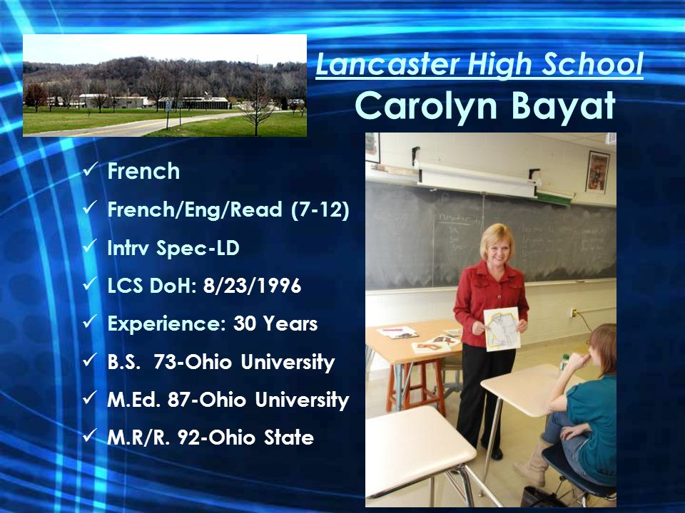 Lancaster High School Carolyn Bayat French French/Eng/Read (7-12) Intrv Spec-LD LCS DoH: 8/23/1996 Experience: 30 Years B.S.